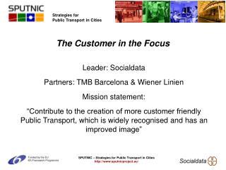 Leader: Socialdata  Partners: TMB Barcelona & Wiener Linien Mission statement: