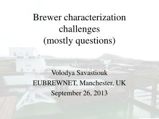 Brewer characterization challenges (mostly questions)