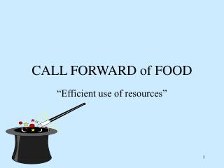 CALL FORWARD of FOOD