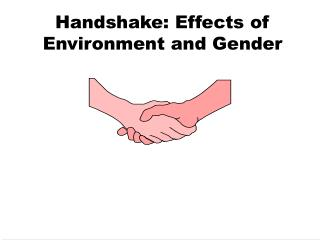 Handshake: Effects of Environment and Gender