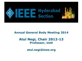 Annual General Body Meeting 2014 Atul Negi, Chair 2012-13 Professor, UoH atul.negi@ieee