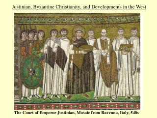 Justinian, Byzantine Christianity, and Developments in the West
