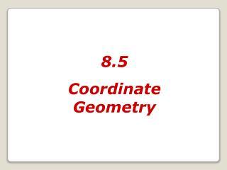 8.5 Coordinate Geometry