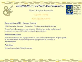 DEMOCRACY, CITIES AND DRUGS II Thematic Platforms Presentation Stephane Leclercq