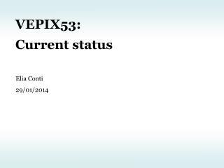 VEPIX53: Current status