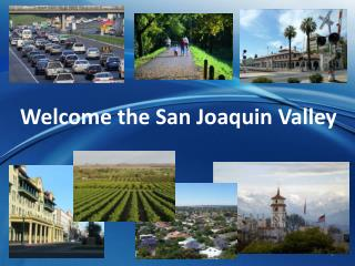 Welcome the San Joaquin Valley