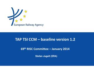 TAP  TSI  CCM – baseline version 1.2 69 th RISC Committee  – January 2014