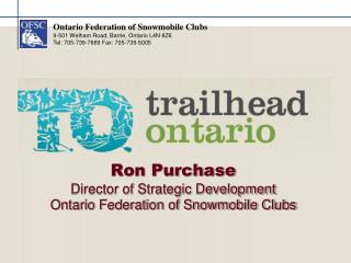 Ron Purchase Director of Strategic Development Ontario Federation of Snowmobile Clubs