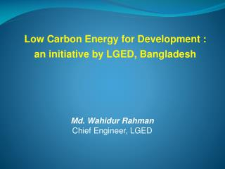 Md. Wahidur Rahman Chief Engineer, LGED
