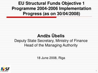 EU Structural Funds Objective 1 Programme 2004-2006 Implementation Progress (as on 30/04/2008)