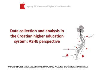 D ata  collection and analysis in  the Croatian  higher education  system : ASHE  perspective