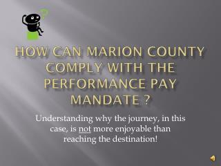 How Can Marion County COMPLY WITH THE PERFORMANCE PAY MANDATE ?