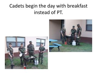 Cadets begin the day with breakfast instead of PT.