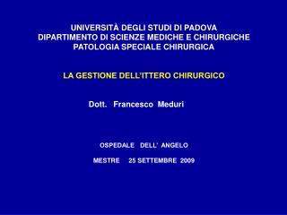 UNIVERSIT  DEGLI STUDI DI PADOVA DIPARTIMENTO DI SCIENZE MEDICHE E CHIRURGICHE PATOLOGIA SPECIALE CHIRURGICA   LA GESTIO
