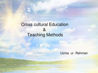 Cross cultural Education                            &            Teaching Methods
