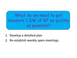 What do we need to get measure 1 GW of RF as quickly as possible?