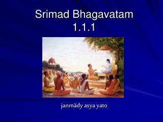 Srimad Bhagavatam 1.1.1