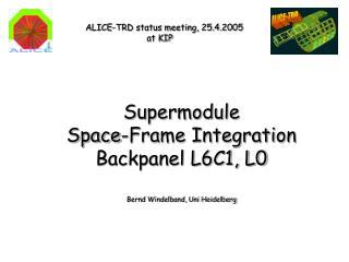 Supermodule Space-Frame Integration Backpanel L6C1, L0 Bernd Windelband, Uni Heidelberg