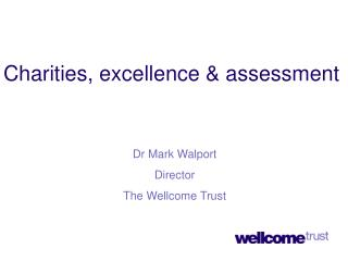 Dr Mark Walport Director The Wellcome Trust