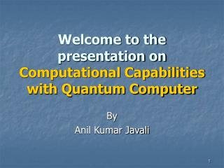 Welcome to the presentation on Computational Capabilities with Quantum Computer