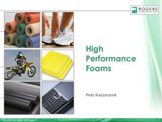 High Performance Foams Pete Kaczmarek