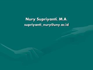 Nury Supriyanti, M.A. supriyanti_nury@uny.ac.id