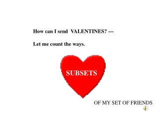 How can I send  VALENTINES? --- Let me count the ways.