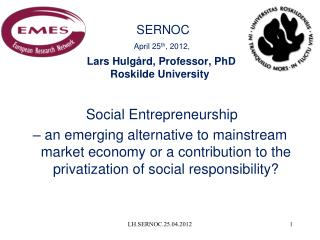 SERNOC April 25 th , 2012,  Lars Hulg�rd, Professor, PhD Roskilde University