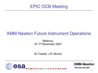 XMM-Newton Future Instrument Operations Mallorca, 6 th -7 th  November 2007 M. Casale, J.R. Muñoz
