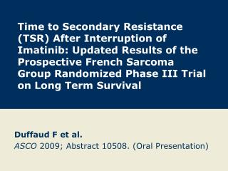Duffaud F et al. ASCO  2009; Abstract 10508. (Oral Presentation)