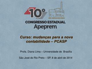 Profa. Diana Lima – Universidade de  Brasília São José do Rio Preto – SP, 8 de abril de 2014 .