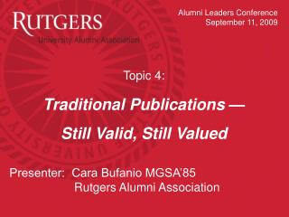 Topic 4:  Traditional Publications — Still Valid, Still Valued Presenter:  Cara Bufanio MGSA'85