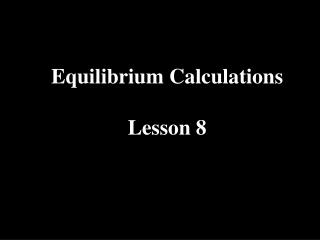 Equilibrium Calculations Lesson 8