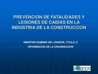 PREVENCION DE FATALIDADES Y LESIONES DE CAIDAS EN LA INDUSTRIA DE LA CONSTRUCCION