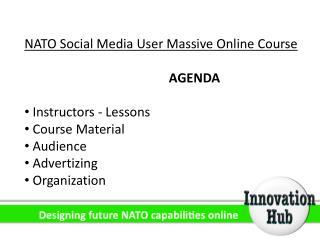 NATO Social Media User Massive Online Course AGENDA  Instructors - Lessons  Course Material