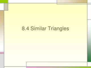 8.4 Similar Triangles