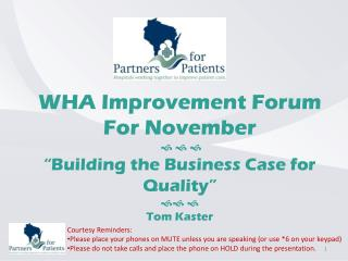 "WHA Improvement Forum For November     ""Building the Business Case for Quality""  "