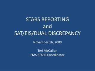 STARS REPORTING  and SAT/EIS/DUAL DISCREPANCY