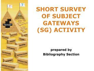 SHORT SURVEY OF SUBJECT GATEWAYS (SG) ACTIVITY