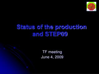 Status of the production and STEP09