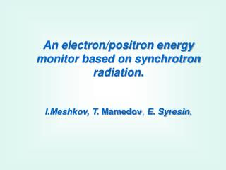 An electron/positron energy monitor based on synchrotron radiation.