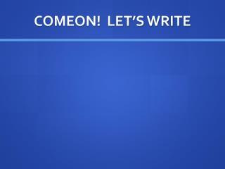 COMEON!  LET'S WRITE