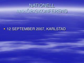 NATIONELL ANH�RIGKONFERENS