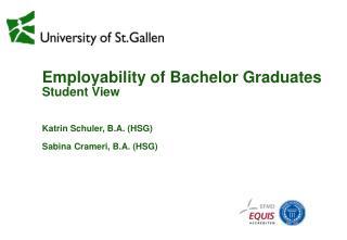 Employability of Bachelor Graduates Student View Katrin  Schuler, B.A. ( HSG )
