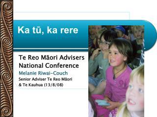 Te Reo Māori Advisers National Conference  Melanie Riwai-Couch Senior Adviser Te Reo Māori