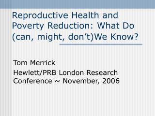 Reproductive Health and Poverty Reduction: What Do (can, might, don�t)We Know?
