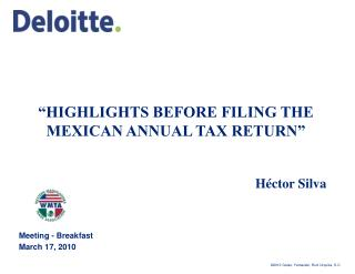 """HIGHLIGHTS BEFORE FILING THE MEXICAN ANNUAL TAX RETURN"" Héctor Silva"