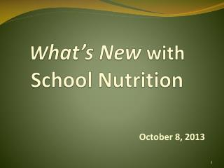 W hat�s New  with School Nutrition