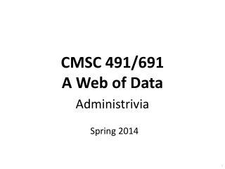 CMSC 491/691 A Web of Data Administrivia