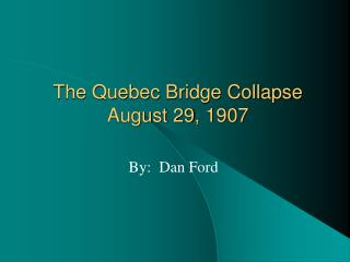 The Quebec Bridge Collapse August 29, 1907